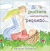 Si Pudiera Conservarte Pequeno... (Board Book) - Marianne Richmond