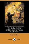 The Broken Soldier and the Maid of France (Illustrated Edition) (Dodo Press) - Henry van Dyke, Frank E. Schoonover