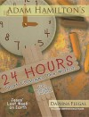 24 Hours That Changed The World For Younger Children: Jesus' Last Week On Earth - Adam Hamilton