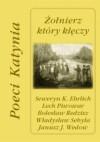 Żołnierz który klęczy. Poeci Katynia - Władysław Sebyła, Seweryn K. Ehrlich, Lech Piwowar, Bolesław Redzisz, Janusz J. Wedow