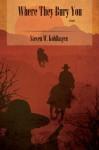 Where They Bury You: A Novel - Steven W. Kohlhagen