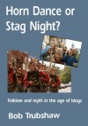 Horn Dance Or Stag Night?: Folklore And Myth In The Age Of Blogs - Bob Trubshaw