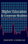 Higher Education and Corporate Realities - Phillip Brown, Richard Scase