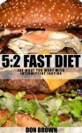 The 5:2 Fast Diet : Eat What You Want With Intermittent Fasting - Don Brown