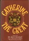 Catherine the Great: A Biography - Joan Haslip