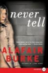 Never Tell LP: A Novel of Suspense - Alafair Burke