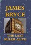 The Last Ruler Alive - James Bryce