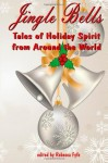 Jingle Bells: Tales of Holiday Spirit from Around the World (Expanded Edition)) - Rebecca Fyfe, Marissa Ames, Angelica Fyfe
