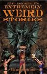 Pete Von Sholly's Extremely Weird Stories - Pete Von Sholly