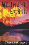 Wounded Earth - Mary Anna Evans