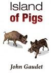 Island of Pigs - John Gaudet