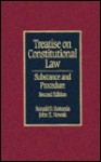 Treatise on Constitutional Law: Substance and Procedure - Ronald D. Rotunda, John E. Nowak