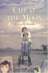 Cheat the Moon - Patricia Hermes