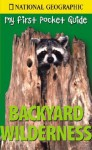My First Pocket Guide to Backyard Wilderness - Catherine Herbert Howell, National Geographic Society