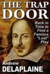 The Trap Door: The Lost Script of Cardenio - Andrew Delaplaine