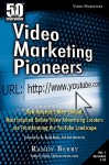 50 Interviews: Video Marketing Pioneers: How America's Most Skilled, Most Inspired, Online Video Advertising Creators Are Transformin - Randy Berry, Laura Lee Carter, David Butler