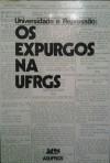 Os expurgos na UFRGS (Universidade e Repressão) - Anonymous Anonymous