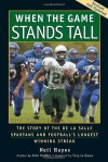 When the Game Stands Tall: The Story of the De La Salle Spartans and Football's Longest Winning Streak - Neil Hayes, Bob Larson, Tony La Russa, John Madden