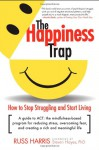 The Happiness Trap: How to Stop Struggling and Start Living: A Guide to ACT - Russ Harris, Steven C. Hayes