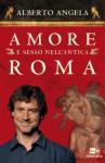 Amore e sesso nell'antica Roma (Ingrandimenti) - Alberto Angela