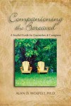 Companioning the Bereaved: A Soulful Guide for Counselors & Caregivers - Alan D. Wolfelt