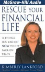 Rescue Your Financial Life: 11 Things You Can Do Now to Get Back on Track - Kimberly Lankford, Kimberly Schraf