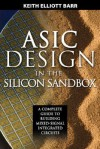 ASIC Design in the Silicon Sandbox: A Complete Guide to Building Mixed-Signal Integrated Circuits - Keith Barr