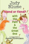 Friend or Fiend? with the Pain and the Great One - Judy Blume, James Stevenson