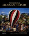 The Course of Mexican History - Michael Meyer, William Sherman, Susan Deeds
