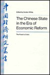 The Chinese State in the Era of Economic Reform: The Road to Crisis - Gordon White