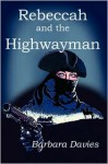 Rebeccah and the Highwayman - Barbara Davies