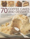 70 Coffee Cakes and Desserts: Delectable Mousses, Ice Creams, Terrines, Puddings, Pies, Pastries and Cookies, Shown Step by Step in More Than 270 Gorgeous Photographs - Catherine Atkinson