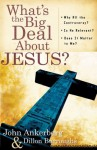 What's the Big Deal about Jesus?: *Why All the Controversy? *Is He Relevant? *Does It Matter to Me? - John Ankerberg, Dillon Burroughs