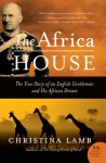 The Africa House: The True Story of an English Gentleman and His African Dream - Christina Lamb