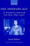 The Awkward Age in Women's Popular Fiction, 1850-1900: Girls and the Transition to Womanhood - Sarah Bilston