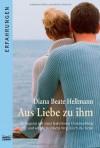 Aus Liebe zu ihm - Diana Beate Hellmann