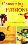 Consuming Passions: A Food-Obsessed Life - Michael Lee West