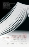 Westminster Confession Of Faith Study Book: A Study Guide for Churches - Joseph A. Pipa Jr.