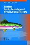Seafoods: Quality, Technology and Nutraceutical Applications - Cesarettin Alasalvar, Tony Taylor