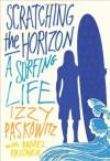 Scratching the Horizon: A Surfing Life - Izzy Paskowitz, Dan Paisner, Daniel Paisner