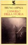 L'angelo della storia - Bruno Arpaia