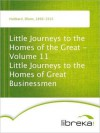 Businessmen (Little Journeys to the Homes of the Great, Vol. 11) - Elbert Hubbard