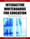 Interactive Whiteboards for Education: Theory, Research and Practice - Michael Thomas, Euline Cutrim Schmid
