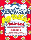 Young Women Fun-tastic! Activities: Lesson Lifesavers for Manual 3 - Mary H. Ross, Jennette Guymon-King