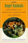 Angel Animals: Exploring Our Spiritual Connection with Animals - Allen Anderson, Marty Becker, Linda Anderson, Julie Johnson Olson