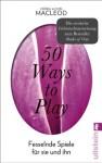 50 Ways to Play: Fesselnde Spiele für sie und ihn (German Edition) - Debra Macleod, Don Macleod, Bernd Deutscher, Claudia Müller