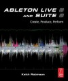 Ableton Live 8 and Suite 8: Create, Produce, Perform - Keith Robinson