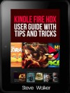 Kindle Fire HDX User Guide With Tips And Tricks: Step By Step Tutotrial To Using Kindle Fire HDX - Steve Walker