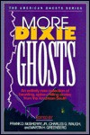 More Dixie Ghosts: More Haunting, Spine-Chilling Stories from the American South - Frank D. McSherry Jr.