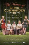 The Women of Duck Commander: Surprising Insights from the Women Behind the Beards About What Makes This Family Work - Kay Robertson, Korie Robertson, Missy Robertson, Jessica Robertson